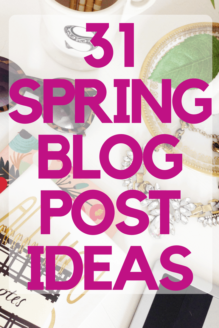 31 Spring Blog Post Ideas for any lifestyle blogger who needs blogging inspiration. These blog post ideas for March, April, and May will fill your blog content calendar.