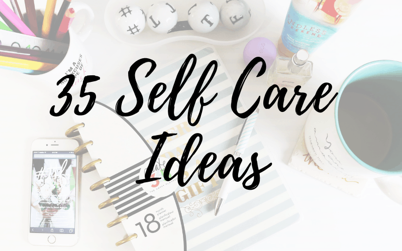 35 Self Care Ideas for When You're Feeling Stressed