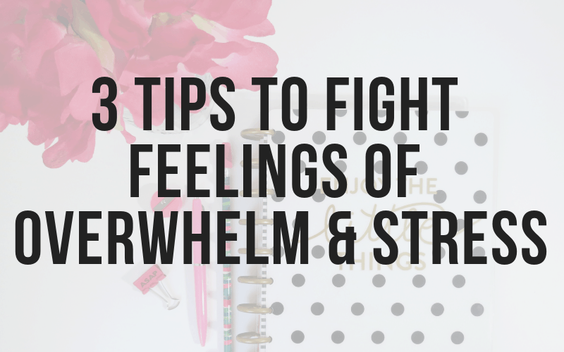 Three Tips to Deal with Feeling Overwhelmed