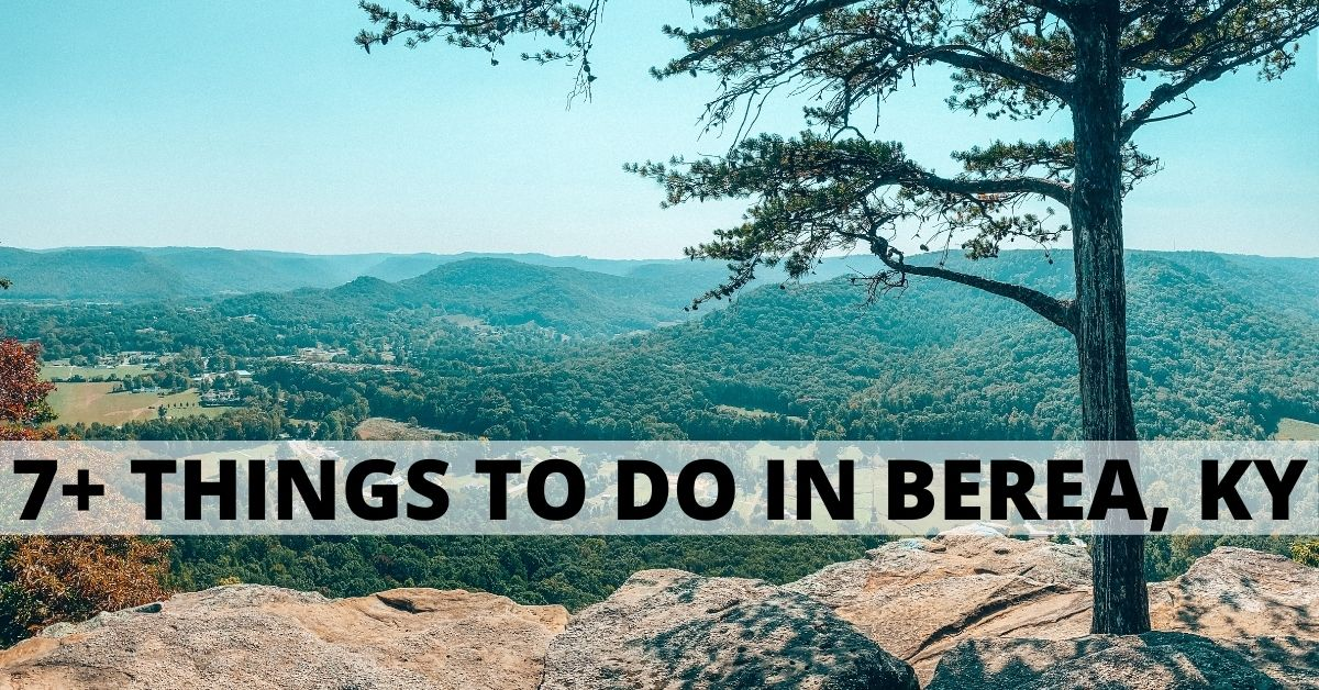 7+ Things to do In Berea, Kentucky for an unforgettable visit from hiking to biking, exploring the Artisan Village and more.